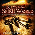Keys to the Spirit World: An Easy to Use Handbook for Contacting Your Spirit Guides Audiobook by Jennifer O'Neill Narrated by Zehra Fazal