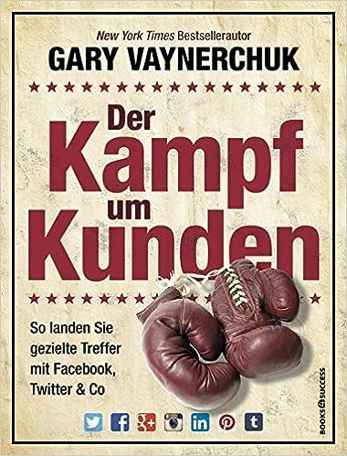 Cover des Buchs: Der Kampf um Kunden: So landen Sie gezielte Treffer mit Facebook, Twitter & Co