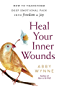 Heal Your Inner Wounds: How to Transform Deep Emotional Pain into Freedom & Joy