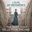 The Dust That Falls from Dreams Audiobook by Louis de Bernières Narrated by Avita Jay, David Sibley