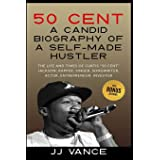 """50 Cent – A CANDID BIOGRAPHY OF A SELF-MADE HUSTLER: THE LIFE AND TIMES OF CURTIS """"50 Cent"""" JACKSON; RAPPER, SINGER, SONGWRIT"""