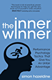 The Inner Winner: Performance Psychology Tactics That Give You An Unfair Advantage