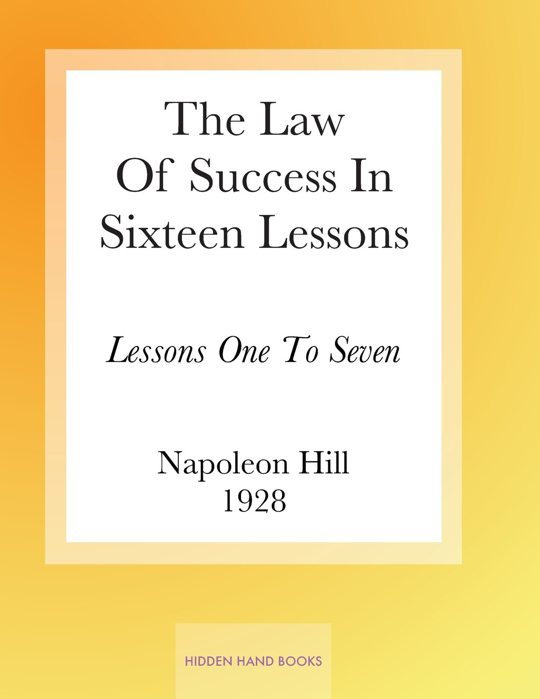 The Law Of Success In Sixteen Lessons by Napoleon Hill: Lessons One To  Seven (Volume 1): Napoleon Hill: 9781986125161: Amazon.com: Books
