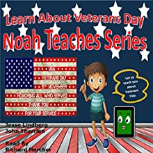 Learn About Veterans Day: Noah Teaches Series: Learn About the Holidays Audiobook by John Therrien, Jesse Lindberg Narrated by Richard Hercher