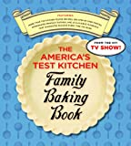 The America's Test Kitchen Family Baking Book: The Only Baking Book You'll Ever Need