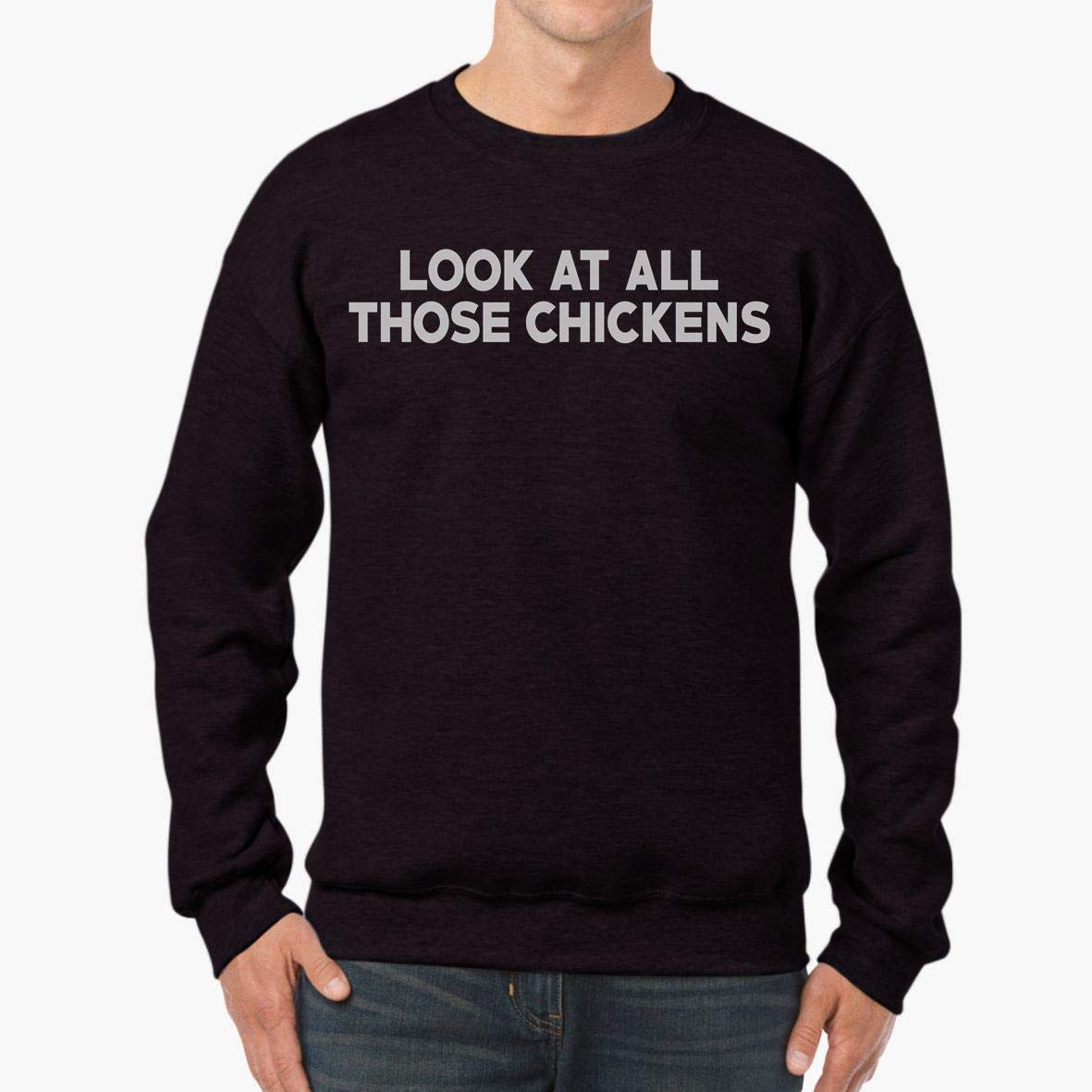 tee Doryti Look at All Those Chickens Funny Meme Unisex Sweatshirt