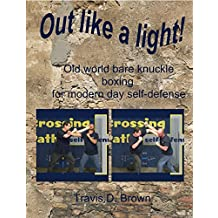 Out like a Light!: old world bare knuckle boxing for modern day self-defense
