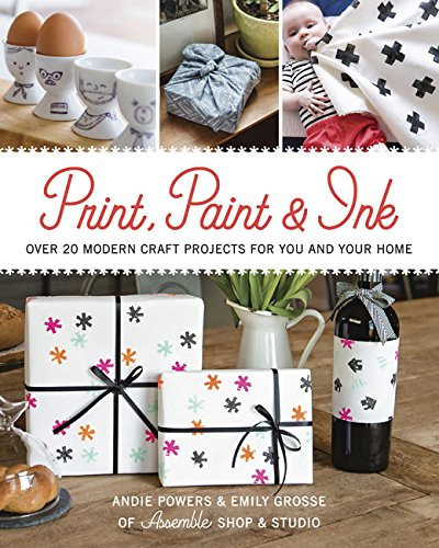 Book Cover: Print, Paint & Ink: Over 20 Modern Craft Projects for You and Your Home