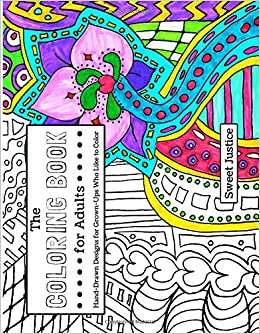 amazoncom the coloring book for adults hand drawn designs for grown ups who like to color 9781511989527 sweet justice missy cooke books - Coloring Book For Grown Ups