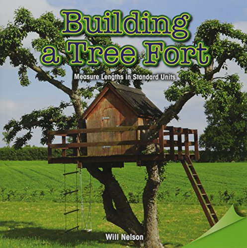 Building a Tree Fort: Measure Lengths in Standard Units Infomax Math Readers