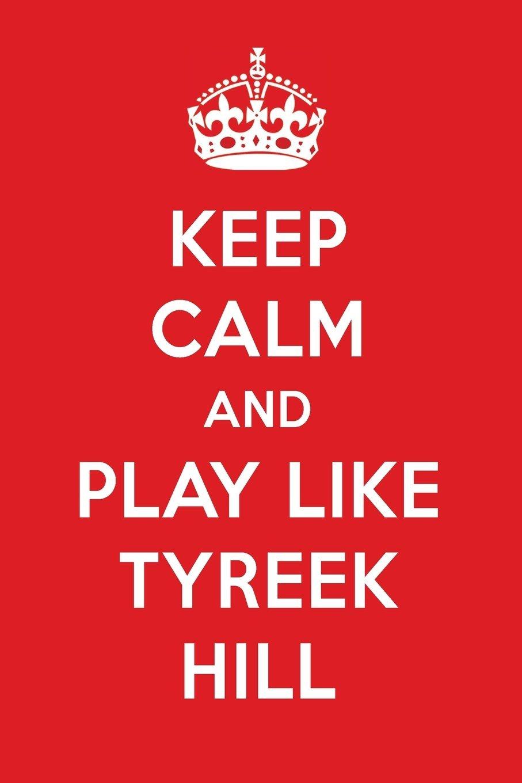 Keep Calm And Play Like Tyreek Hill: Tyreek Hill Designer Notebook ebook