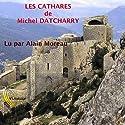 Les Cathares | Livre audio Auteur(s) : Michel Datcharry Narrateur(s) : Alain Moreau