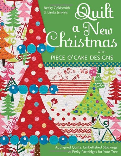 Download Quilt a New Christmas with Piece O'Cake Designs: Appliqued Quilts, Embellished Stockings & Perky Partridges for Your Tree pdf epub
