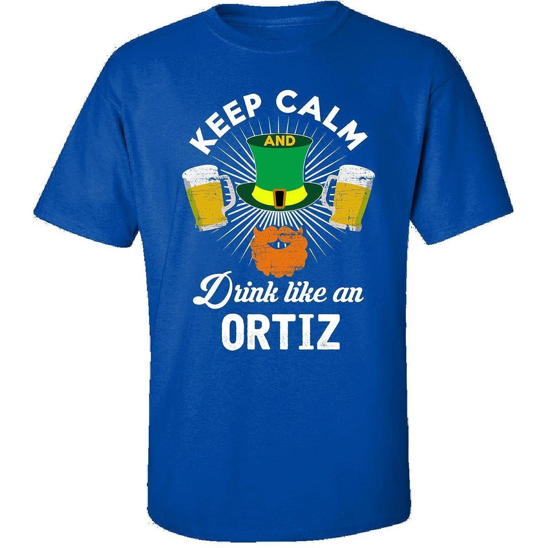 St Patricks Day Keep Calm Drink Like An Ortiz Gift - Adult Shirt