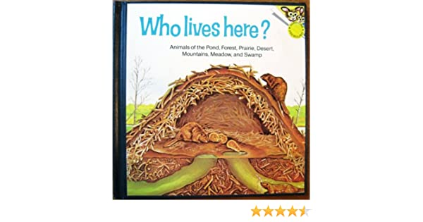 Who Lives Here?: Animals of the Pond, Forest, Prairie, Desert ...