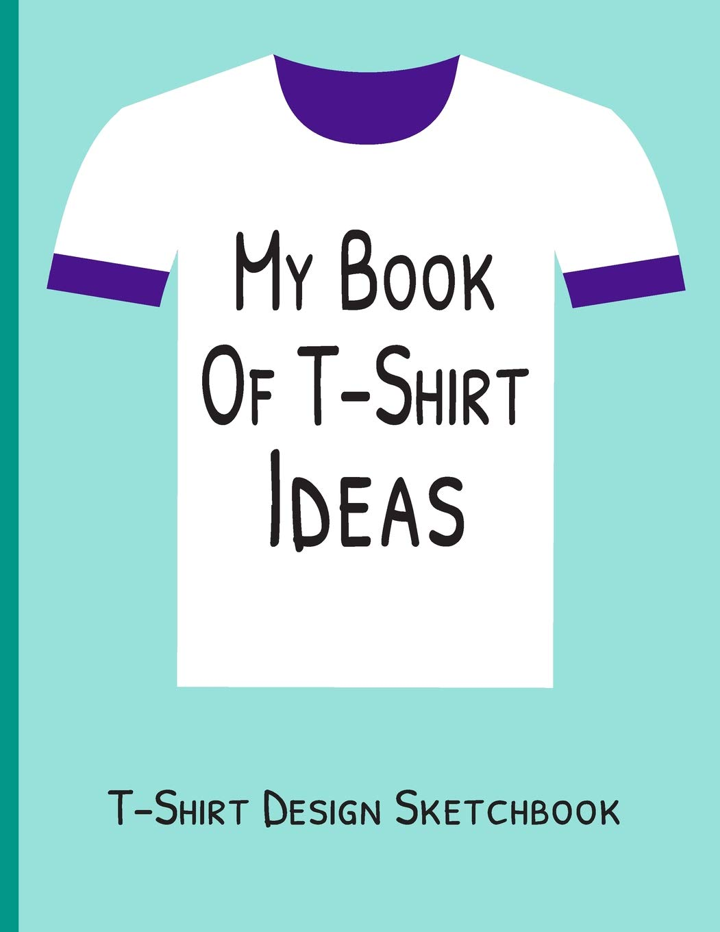 My Book of T-Shirt Ideas | T-Shirt Design Sketchbook: Blank ...