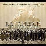 Just Church the Worship Experience by Gabriel Smallwood & Ezion Fair Agape Community Cho