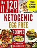 KETOGENIC EGG FREE: KETOGENIC DIET COOKBOOK: 120 AMAZING KETOGENIC DIET EGG FREE RECIPES (keto, keto diet, ketogenic diet weight loss, ketogenic paleo, paleo, lunch, dinner, healthy recipes,)
