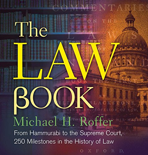 The Law Book: From Hammurabi to the International Criminal Court, 250 Milestones in the History of Law (Sterling Milestones) (History Of Copyright Law In The Us)