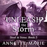 Unleash the Storm: Steel & Stone Series, Book 5 | Annette Marie