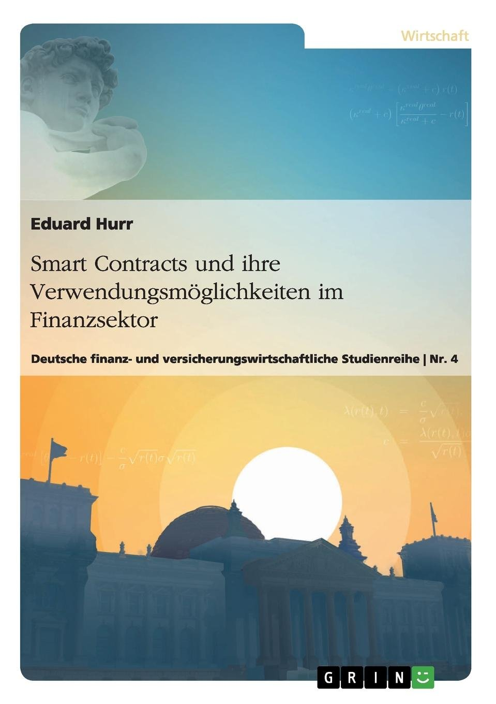 Smart Contracts und ihre Verwendungsmöglichkeiten im Finanzsektor: Deutsche finanz- und versicherungswirtschaftliche Studienreihe Nr. 4 Taschenbuch – 14. Februar 2017 Eduard Hurr GRIN Verlag 3668384878 Betriebswirtschaft