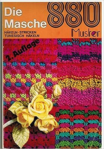 Die Masche 880 Muster Häkeln - Stricken - Tunesisch Häkeln: Amazon ...