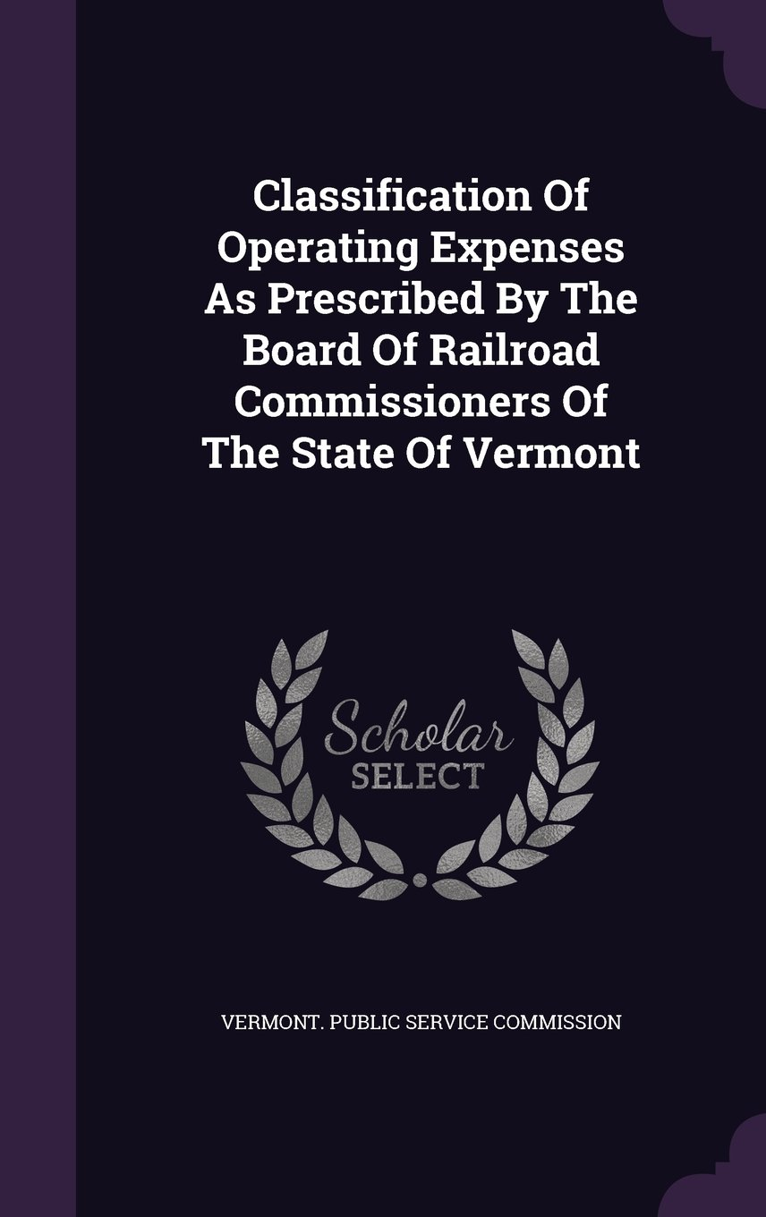 Download Classification Of Operating Expenses As Prescribed By The Board Of Railroad Commissioners Of The State Of Vermont pdf epub
