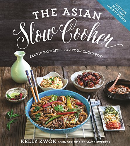 The Asian Slow Cooker: Exotic Favorites for Your Crockpot by Kelly Kwok