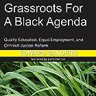Grassroots for a Black Agenda: Quality Education, Equal Employment, and Criminal Justice Reform Hörbuch von Edward Dwayne Sanders Gesprochen von: Larry Herron