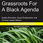 Grassroots for a Black Agenda: Quality Education, Equal Employment, and Criminal Justice Reform | Edward Dwayne Sanders