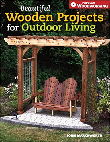 Beautiful Wooden Projects For Outdoor Living Popular Woodworking John Marckworth 9781558707726 Amazon Books
