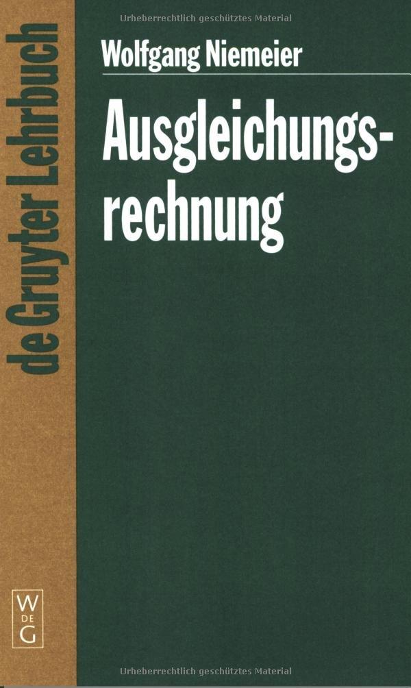 Ausgleichungsrechnung: Eine Einführung für Studierende und Praktiker des Vermessungs- und Geoinformationswesens (De Gruyter Lehrbuch)