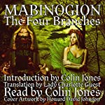 Mabinogion, the Four Branches: The Ancient Celtic Epic | Colin Jones,Lady Charlotte Guest