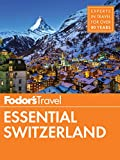 Fodor s Essential Switzerland (Full-color Travel Guide)