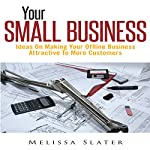 Your Small Business: Ideas on Making Your Offline Business Attractive to More Customers   Melissa Slater