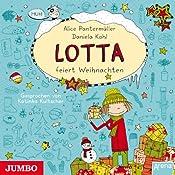 Mein Lotta-Leben: Lotta feiert Weihnachten | Alice Pantermüller, Daniela Kohl