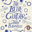 The Blue Guitar Audiobook by John Banville Narrated by Gerry O'Brien
