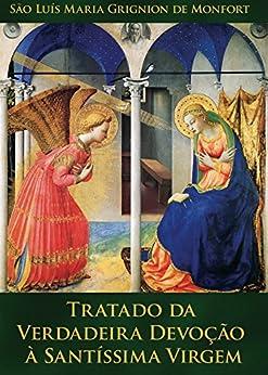 Tratado da Verdadeira Devoção à Santíssima Virgem: Preparação para o Reino de Jesus Cristo (Portuguese Edition)