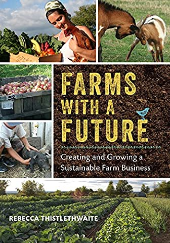 Farms with a Future: Creating and Growing a Sustainable Farm Business - New Farm