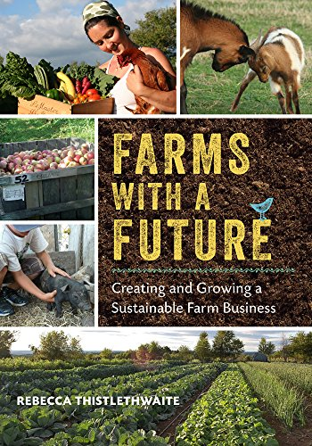 - Farms with a Future: Creating and Growing a Sustainable Farm Business