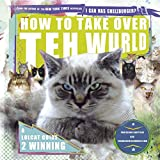 How to Take Over teh Wurld: A lolcat guide to winning (Icanhascheezeburger.Com)