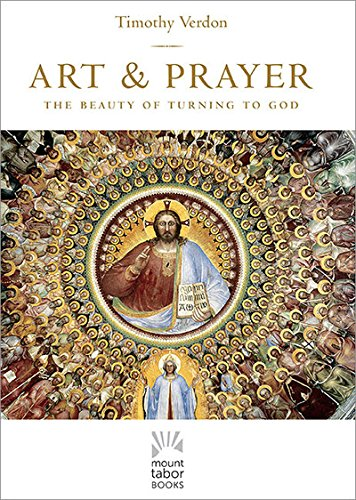 Art and Prayer: The Beauty of Turning to God (Mount Tabor Books)