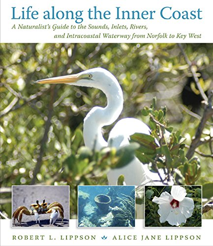 (Life along the Inner Coast: A Naturalist's Guide to the Sounds, Inlets, Rivers, and Intracoastal Waterway from Norfolk to Key West)