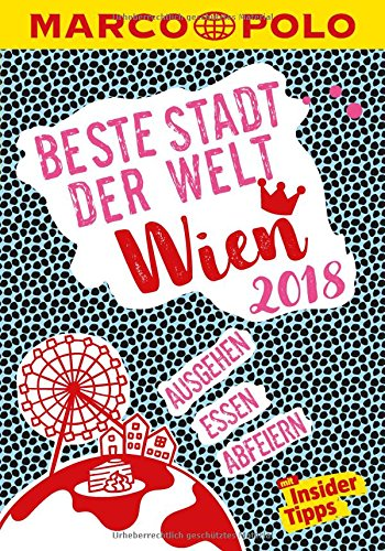 MARCO POLO Beste Stadt der Welt - Wien 2018 (MARCO POLO Cityguides): Mit Insider-Tipps und Stadtviertelkarten
