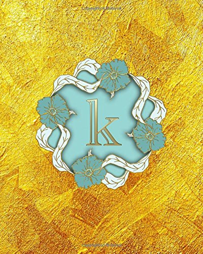 Download K: Monogram Initial K Notebook for Ladies, 100 College Ruled Pages, 8 x 10, Softcover (Gold Monogram Journal) (Volume 11) pdf