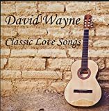 David Wayne Classic Love Songs : Tracks- Sunset; Layla; Paint it Black; Midnight in Spain; Another Night; Unbreak My Heart; If I Fell; Something (2007 MUSIC CD)