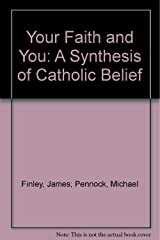 Your Faith and You: A Synthesis of Catholic Belief Paperback