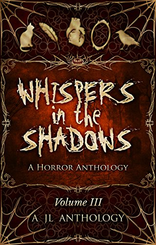 Whispers in the Shadows: A Horror Anthology (JL Anthology Book 3) by [Hayden, Heather, Ross, Louise, Eaton, Mckayla, Traverse, Melion, Day, Hanna, Mizunami, Maemi, Harvey, Renée, Yieng, Cassandra Lee, Barbee, Katelyn, Dewar, Matthew]