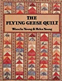 The Flying Geese Quilt, Blanche Young and Helen Y. Frost, 0914881132