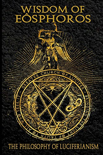 Wisdom Of Eosphoros The Luciferian Philosophy Kindle Edition By